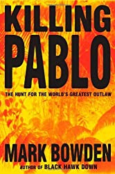 Killing Pablo: The Hunt for the World's Greatest Outlaw by Mark Bowden (2001-04-25)