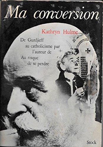 Kathryn Hulme. Ma conversion, de Gurdjieff au catholicisme : EUndiscovered countrye. Traduction de l'amricain de Antoine Gentien