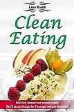 Clean Eating: Natürlich, bewusst und gesund kochen: Die 75 besten Rezepte für Einsteiger und zum Abnehmen