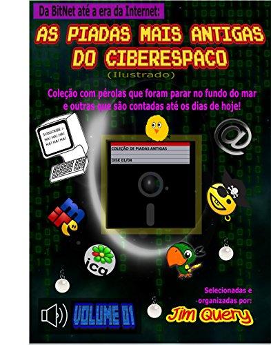 AS PIADAS MAIS ANTIGAS DO CIBERESPAÇO (Ilustrado): Da BitNet até a era da Internet (Portuguese Edition)