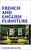 French and English Furniture (Illustrated): Distinctive Styles and Periods Described and Illustrated (English Edition)