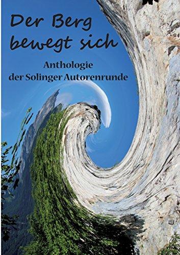 Der Berg bewegt sich: Anthologie der Solinger Autorenrunde