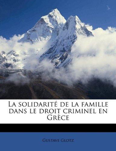 La Solidarite de La Famille Dans Le Droit Criminel En Grece par Professor Gustave Glotz