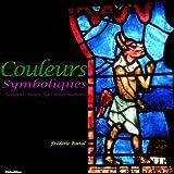 Des Couleurs Symboliques - Antiquité | Moyen Age | Temps Modernes (Annoté & Illlustré)