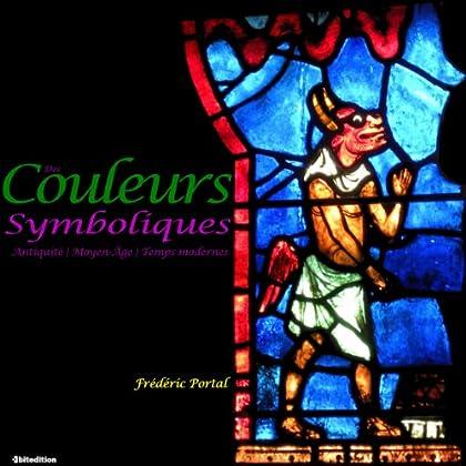 Des Couleurs Symboliques – Antiquité | Moyen Age | Temps Modernes (Annoté & Illlustré)