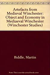 Artefacts from Medieval Winchester: Object and Economy in Mediaeval Winchester (Winchester Studies)