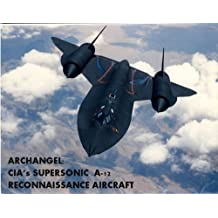ARCHANGEL: CIA's SUPERSONIC A-12 RECONNAISSANCE AIRCRAFT (English Edition)