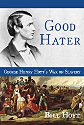 Good Hater: George Henry Hoyt's War on Slavery (English Edition)