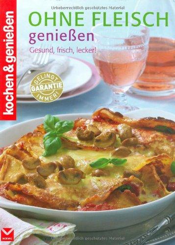 Ohne Fleisch genießen (Kochen & Genießen)