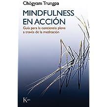 Mindfulness en acción/ Mindfulness in action: Guía para la conciencia plena a través de la meditación/ Guide for full consciousness through meditation