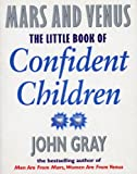 Little Book Of Confident Children: How to Have Strong Confident Children (Mars & Venus)