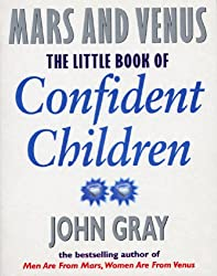 Little Book Of Confident Children: How to Have Strong Confident Children (Mars & Venus)