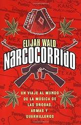 Narcocorrido : Un Viaje Dentro de la Musica de Drogas, Armas, y Guerrilleros by Elijah Wald (2001-11-01)
