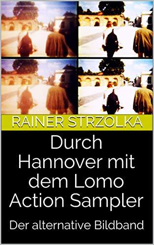 Durch Hannover mit dem Lomo Action Sampler: Der alternative Bildband (English Edition)