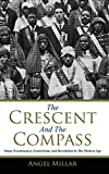 The Crescent and the Compass: Islam, Freemasonry, Esotericism and Revolution in the M...