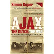 Ajax, the Dutch, the War: The Strange Tale of Soccer During Europe's Darkest Hour (English Edition)