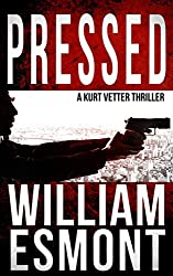 Pressed: A Kurt Vetter CIA Spy Thriller (The Reluctant Hero Book 2)