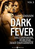 Dark Fever – 3: Milliardaire, sublime… mais dangereux (French Edition)