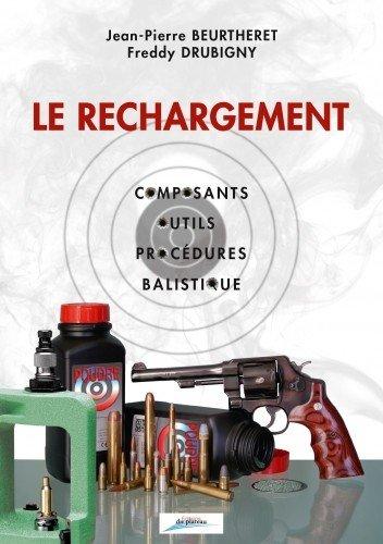 Le Rechargement, Composants, Outils, Procdures, Balistique par Beurtheret Drubigny