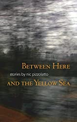 Between Here and the Yellow Sea by Nic Pizzolatto (2006-05-16)