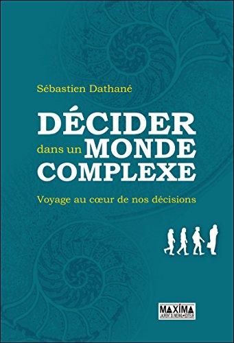 Téléchargement Décider dans un monde complexe: Voyage au coeur de nos décisions epub pdf