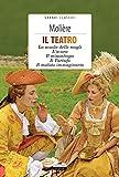 Il teatro: La scuola delle mogli, L'avaro, Il misantropo, Il tartufo, Il malato immaginario. Con Segnalibro