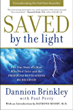Saved by the Light: The True Story of a Man Who Died Twice and the Profound Revelations He Received