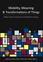 Mobility, Meaning and Transformations of Things: Shifting Contexts of Material Culture Through Time and Space