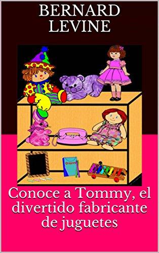 Conoce a Tommy, el divertido fabricante de juguetes por Bernard Levine
