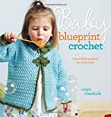Baby Blueprint Crochet: Irresistible Projects for Little Ones by Robyn Chachula (2010-12-28)
