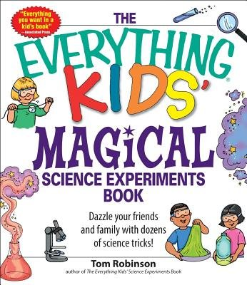 The Everything Kids' Magical Science Experiments Book( Dazzle Your Friends and Family with Dozens of Science Tricks!)[EVERYTHING KIDS MAGICAL SCIENC][Paperback]