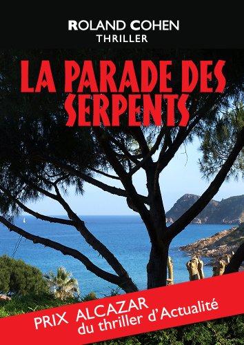 La Parade des Serpents: Prix Alcazar (Thriller d'actualité) par Roland Cohen