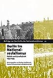Berlin im Nationalsozialismus: Politik und Gesellschaft 1933-1945 (Beiträge zur Geschichte des Nationalsozialismus)