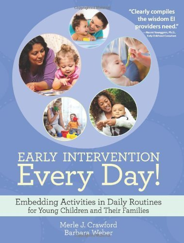 Early Intervention Every Day!: Embedding Activities in Daily Routines for Young Children and Their Families 1st edition by Crawford M.S. OTR/L BCBA CIMI, Merle J., Weber M.S. CCC- (2013) Paperback