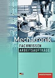 Mechatronik Fachwissen Arbeitsaufträge: 1. Auflage, 2013 (Mechatronik nach Lernfeldern, Band 7)