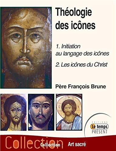 Théologie des icônes - 1 : Initiation au langage des icônes - 2 : Les icônes du Christ par Père François Brune