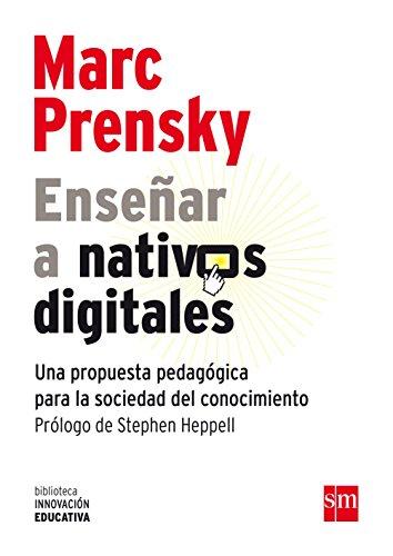 Enseñar A Nativos Digitales (Biblioteca Innovación Educativa) por Marc Prensky