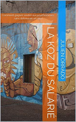 Couverture du livre La Koz du salarié: Comment gagner seul(e) aux prud'hommes, sans débourser un sou !