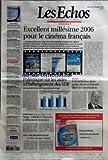 Telecharger Livres ECHOS LES No 19823 du 27 12 2006 EXCELLENT MILLESIME 2006 POUR LE CINEMA FRANCAIS LA FREQUENTATION DES SALLES OBSCURES ATTEINDRA AU MOINS 185 MILLIONS D ENTREES CETTE ANNEE PORTEE PAR PLUSIEURS GROS SUCCES LA PART DE MARCHE DES FILMS FRANCAIS S AMELIORE DE CINQ POINTS A 43 LES PRODUCTEURS INQUIETS DE LA MONTEE DES SERIES A LA TELEVISION ET DE LA FUSION CANAL TPS TOPS ET FLOPS DE L ANNEE BOURSIERE LE CHEQUE TRANSPORT NE CONVAINC PAS LES ENTREPRISES LES CONSEILS GE (PDF,EPUB,MOBI) gratuits en Francaise