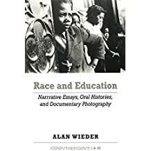 Race and Education: Narrative Essays, Oral Histories, and Documentary Photography (Counterpoints Studies in the Postmodern Theory of Education)