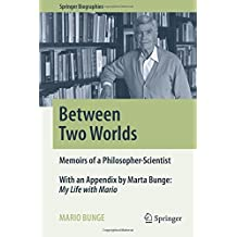 Between Two Worlds: Memoirs of a Philosopher-Scientist (Springer Biographies) by Mario Bunge (2016-05-11)
