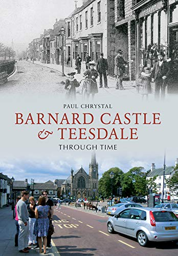 Barnard Castle & Teesdale Through Time - Barnard Castle