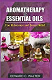 Aromatherapy and Essential Oils for Relaxation and Stress Relief