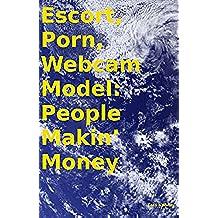 Escort, Porn, Webcam Model: People Makin' Money (English Edition)