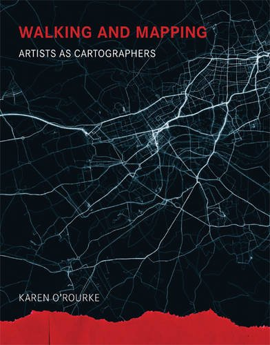 Walking And Mapping: Artists as Cartographers (Leonardo Book Series) por Karen O'Rourke