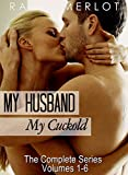 The Complete My Husband, My Cuckold Series (Cuckold Erotica: My Husband, My Cuckold Book 7)