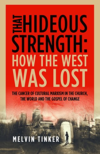 That Hideous Strength: How the West Was Lost por Melvin Tinker