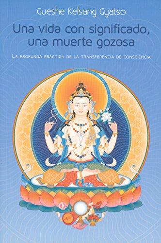 Una Vida Con Significado, Una Muerte Gozosa por Gueshe Kelsang Gyatso