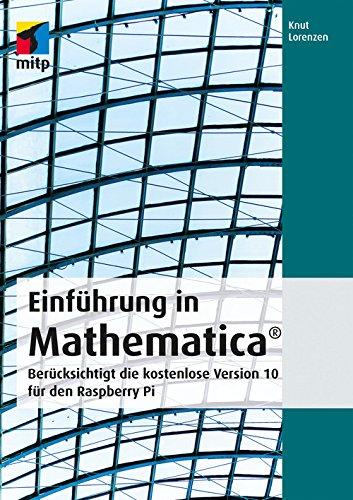 Einführung in Mathematica: Berücksichtigt die kostenlose Version 10 für den Raspberry Pi (Cas Amazon Kostenlosen)