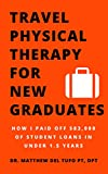 Travel Physical Therapy for New Graduates: How I Paid Off $83,000 of Student Loans in Under 1.5 Years (English Edition)